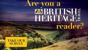 Take British Heritage Travel\'s reader survey!