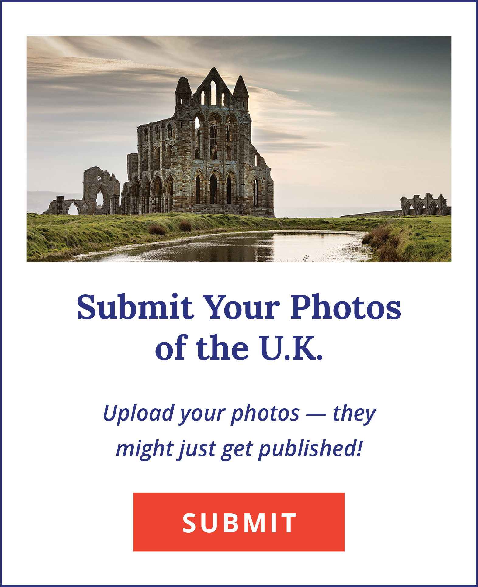 Have you taken photos that you want in our next issue? Submit them today!